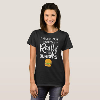 I Work Out because I Really Like Burgers Cheat Day T-Shirt