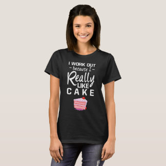 I Work Out because I Really Like Cake Cheat Day T-Shirt