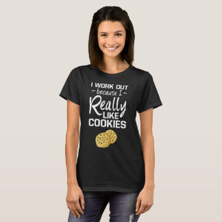 I Work Out because I Really Like Cookies Cheat Day T-Shirt