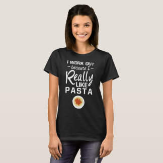 I Work Out because I Really Like Pasta Cheat Day T-Shirt