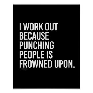 I work out because punching people is frowned upon poster