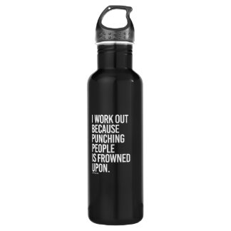 I work out because punching people is frowned upon water bottle