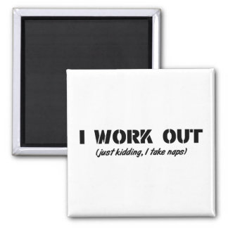 I Work Out (Just Kidding I Take Naps) Magnet