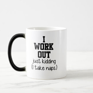 I work out Just kidding I take naps Mugs