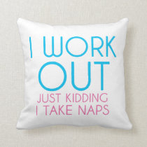 I Work Out Just Kidding I Take Naps Pillow