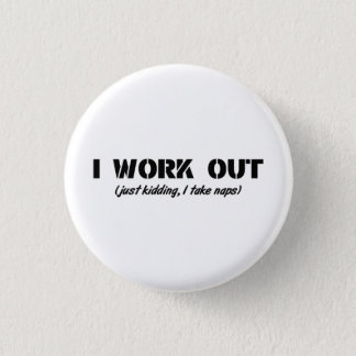 I Work Out (Just Kidding I Take Naps) Pinback Button