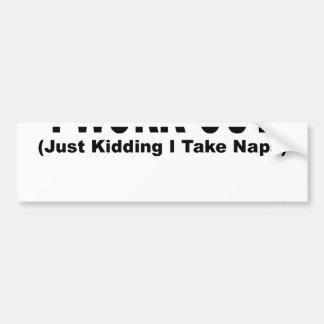 I Work Out (Just Kidding I Take Naps) T-Shirts.png Car Bumper Sticker