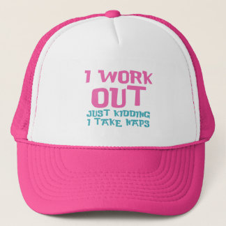 I work out (just kidding I take naps) Trucker Hat