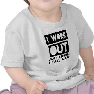 I Work Out Just Kidding Tshirts