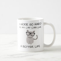 I work so hard, so my cat can live a better life coffee mug