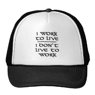 I Work To Live I Don't Live To Work Trucker Hat