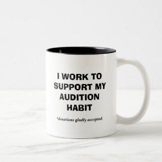 I WORK TO SUPPORT MY AUDITION HABIT, *donations... Two-Tone Coffee Mug