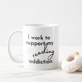 I Work to Support My Reading Addiction Mug