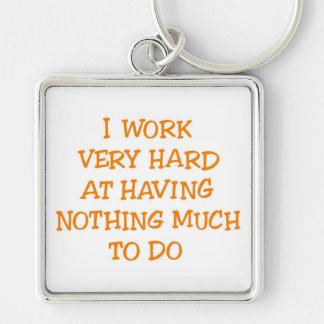 I Work Very Hard Keychain