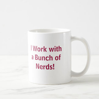 I work with a bunch of nerds! - Customized Coffee Mug