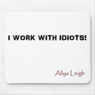 I work with idiots - Mouse Pad