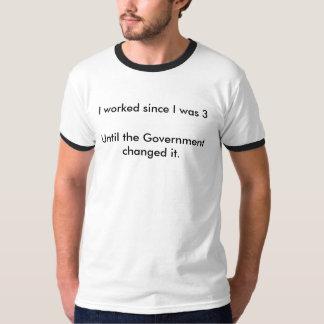I worked since I was 3 Tee Shirt