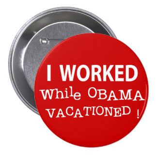 I Worked While Obama Vacationed Pinback Buttons