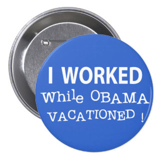 I Worked While Obama Vacationed Button