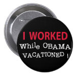 I Worked While Obama Vacationed Buttons