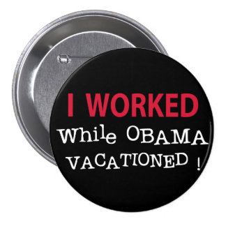 I Worked While Obama Vacationed Pinback Button