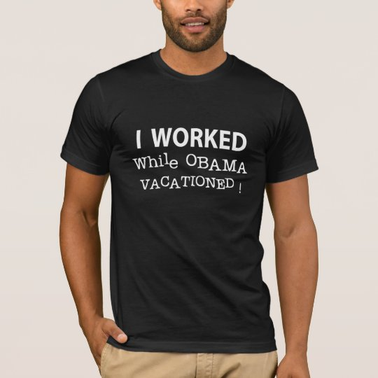I Worked While Obama Vacationed T-Shirt