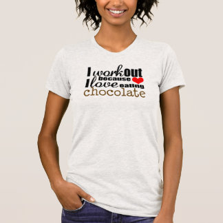 I workout because I love eating chocolate T Shirt