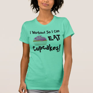 I Workout So I Can Eat Cupcakes! T-Shirt