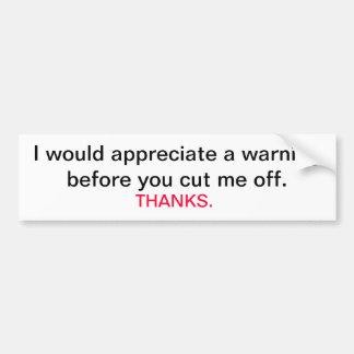 I would appreciate a warning before you cut me off car bumper sticker