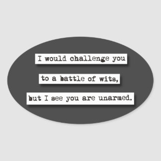 I Would Challenge You To A Battle Of Wits, But... Oval Sticker