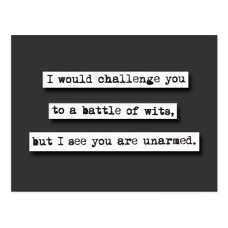 I Would Challenge You To A Battle Of Wits, But... Postcard