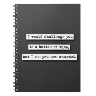 I Would Challenge You To A Battle Of Wits, But... Spiral Notebook