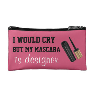 I would cry but my mascara is designer cosmetic bag