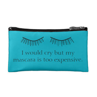 I Would Cry but My Mascara is too Expensive Cosmetic Bag