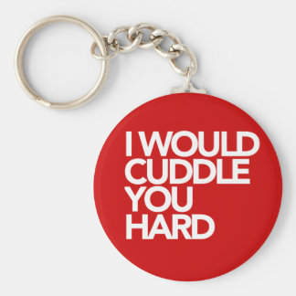 I Would Cuddle You Hard Keychain