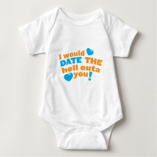 I would DATE the hell outa you! Baby Bodysuit