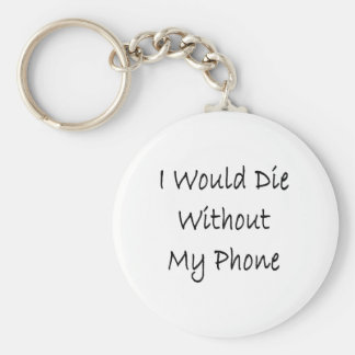 i would die without my phone basic round button keychain