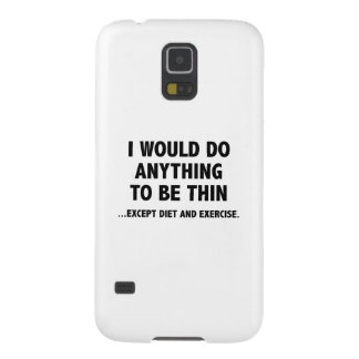 I Would Do Anything To Be Thin Galaxy S5 Covers