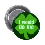 I Would Do Me Pins