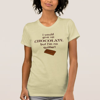 I would give up chocolate but I'm no quitter shirt