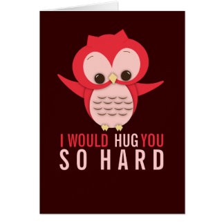 I Would Hug You So Hard Owl Card