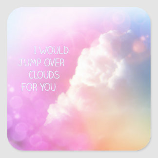 I Would Jump Over Clouds For You Stickers