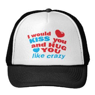 I WOULD KISS YOUU AND HUG YOU LIKE CRAZY! TRUCKER HAT