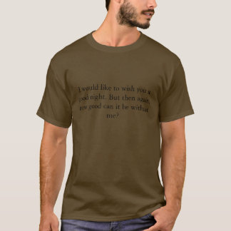 I would like to wish you a good night. But then... T-Shirt