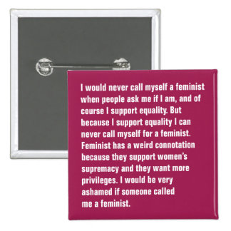 I Would Never Call Myself A Feminist … Button