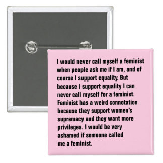 I Would Never Call Myself A Feminist … Pinback Button