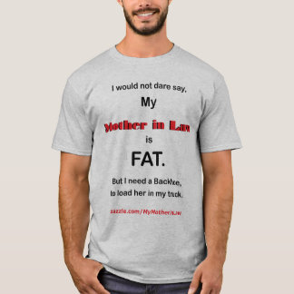 I would not dare say My Mother in Law is FAT (ligh T-Shirt
