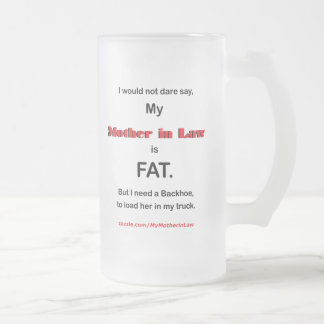 I would not dare say My Mother in Law is FAT (Mug) 16 Oz Frosted Glass Beer Mug