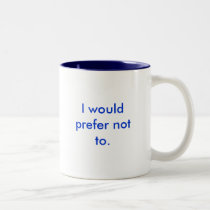 I would prefer not to Two-Tone coffee mug