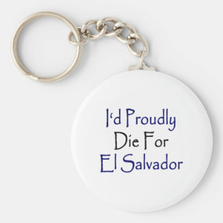 I Would Proudly Die For El Salvador Basic Round Button Keychain
